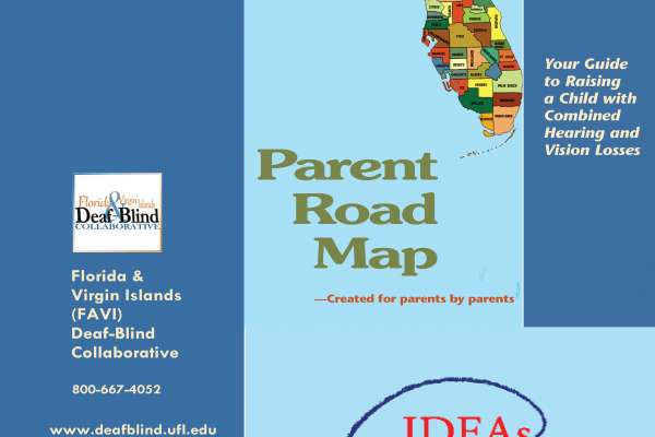 The cover of the Florida Parent Road Map is shown. It includes a map of Florida, the titele Florida Parent Road Map created by parents for parents, the logo of the Florida and Virgin Islands deaf-blind collaborative, and the Department of Education ideas that work logo