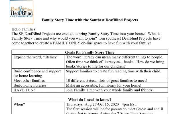 """The SE DeafBlind Projects are excited to bring Family Story Time into your house! What is Family Story Time and why would you want to join? Ten southeast Deafblind Projects have come together to create a FAMILY ONLY on-line space to have fun with your family! Goals for Family Story Time Expand the word, """"literacy"""" The word literacy can mean many different things to people. Often time we think of literacy as…books. How do we bring books/stories to life for our children? Build confidence and support for home learning Support families to create fun reading time with their child. Meet other families 10 different states….lots of great families to meet! Build home libraries Make an accessible, fun library for your home! HAVE FUN! Join Family Time with your whole family and friends! What do I need to know? When? Thursdays Aug 27-Oct 15, 2020 4pm EST The first session will be for parents to meet Gwyn and she'll share what to expect during the 7 Story Time Sessions Where? Plans are to have a PRIVATE fb page to stream story time We will ask parents at registration. Who can join? Any family who has a child on their state's DeafBlind Project Any age! Who will lead Story Time? Gwyn McCormack is a teacher for the visually impaired from the United Kingdom. She shares numerous free materials and resources on her site: https://www.positiveeye.co.uk/ She created The Idea Machine for families to come together during Covid-19. What Story? Story Time will follow the book, Marvin's American Adventure"""". Gwyn will send the download for all families to print for FREE. Cost? FREE How do I join? Register at this link for all 8 sessions: Click Here To Register Registration Closes end of day August 13th. What to expect? Your child will receive a Sparkly Box full of materials for participating in Story Time and creating arts and crafts to follow the story. Questions? Contact Family Engagement coordinators Pam or Shelly at the Florida & Virgin Islands Deaf-Blind Collaborative: shellyv@ufl.edu 352"""