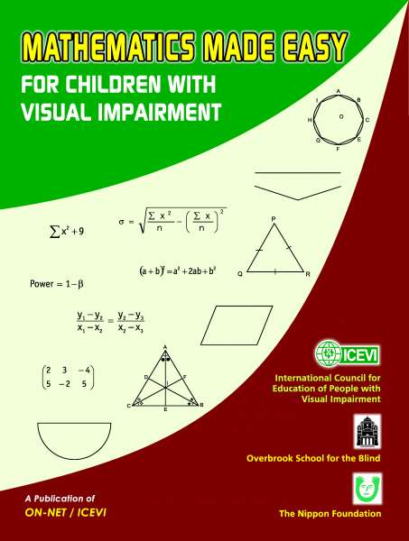 Image shows the cover of a book with the globe logo of the International Council for Education of People with Visual Impairment (ICEVI), the logo of the overbrook School for the Blind, and the Nippon Foundation.  Book is titled Mathematics made easy for children with  visual impairment and labeled a publication of ON-NET / ICEVI
