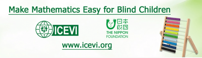 Image shows the globe logo of the International Council for Education of People with Visual Impairment (ICEVI) and the logo of the Nippon Foundation, as well as a multi-colored abacus and the title Make Mathematics Easy for Blind Children