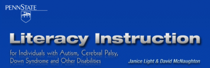 Penn State logo is shown above the words literacy instruction for individuals with autism, cerebral palsy, Down syndrome and other disabilities and the names Janice Light & David McNaughton