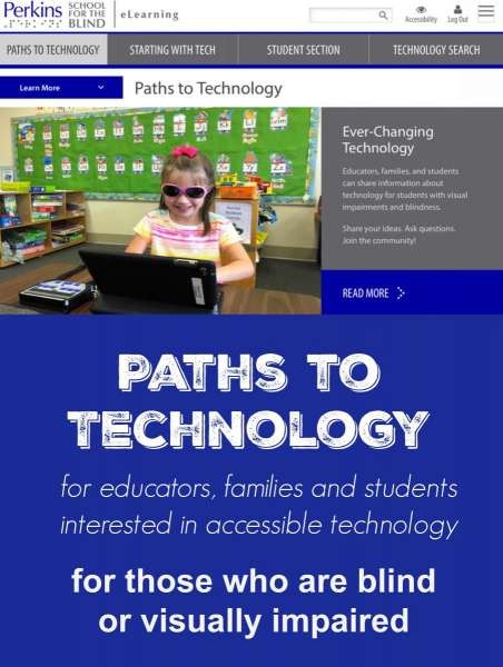 Image of young girl with dark glasses typing on a computer in a classroom.  Text reads Paths to technology for educators, families, and students interested in accessible technology for those who are blind or visually impaired