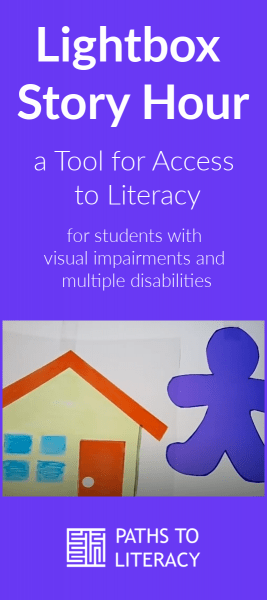 Image of a person shape cut out of purple paper next to a house shape cut out of light yellow paper with a red roof and red door with a white doorknob.  White text on a purple background reads Lightbox Story Hour a Tool for Access to Literacy for students with visual impairments and multiple disabilities.  A white maze logo with the text PATHS TO LITERACY shows below the image.